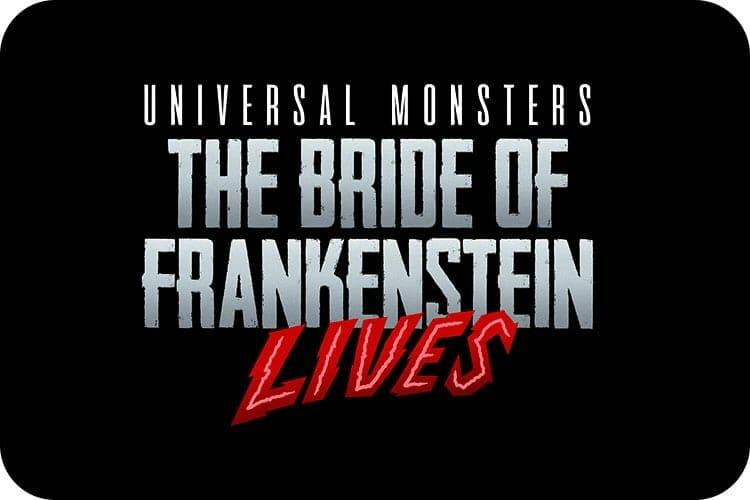 Pôster de divulgação de uma das casas do terror da Universal, que se chamará Bride of Frankenstein Lives. O texto está escrito em branco e vermelho, e o fundo é preto.